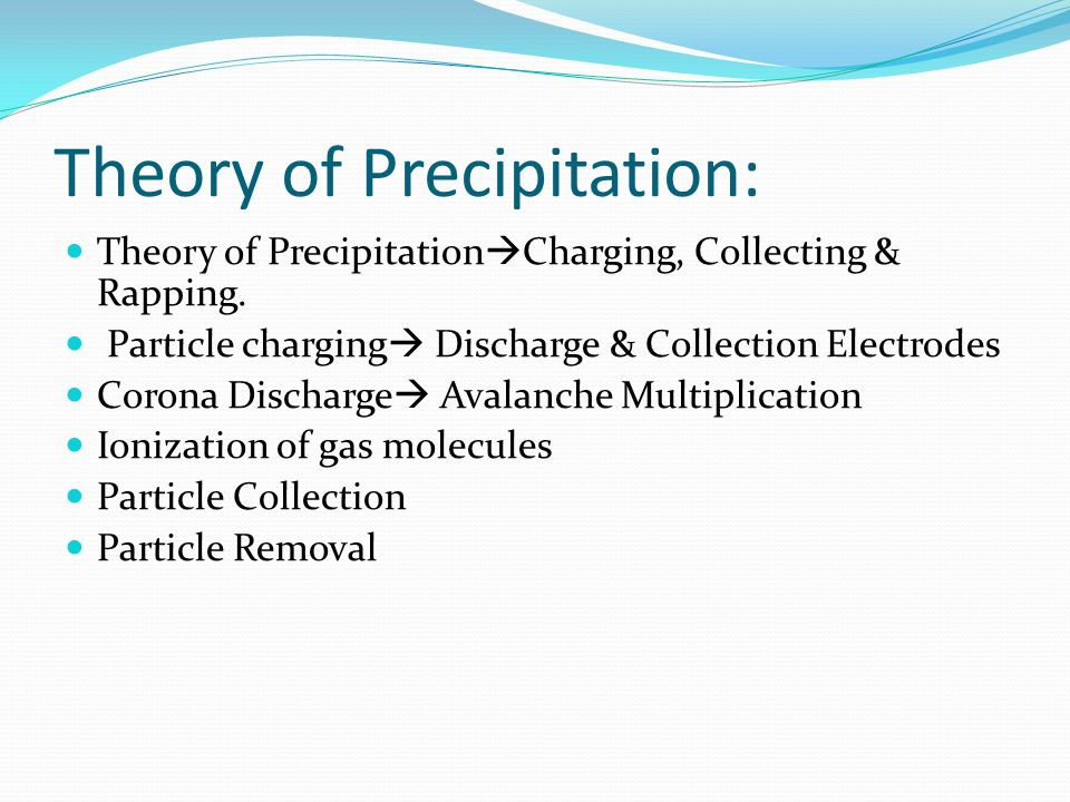 Theory of Precipitation: Theory of Precipitation Charging, Collecting & Rapping. Particle charging Discharge & Collection Electrodes Corona Discharge