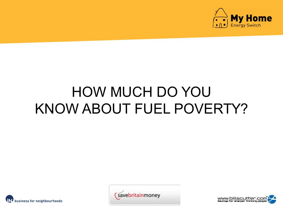 HOW MUCH DO YOU KNOW ABOUT FUEL POVERTY