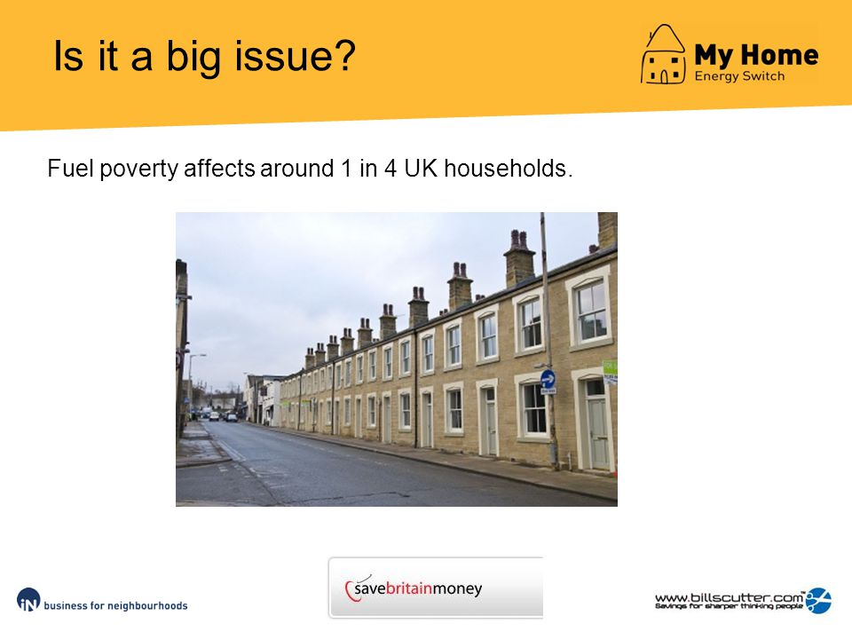 Is it a big issue Fuel poverty affects around 1 in 4 UK households.