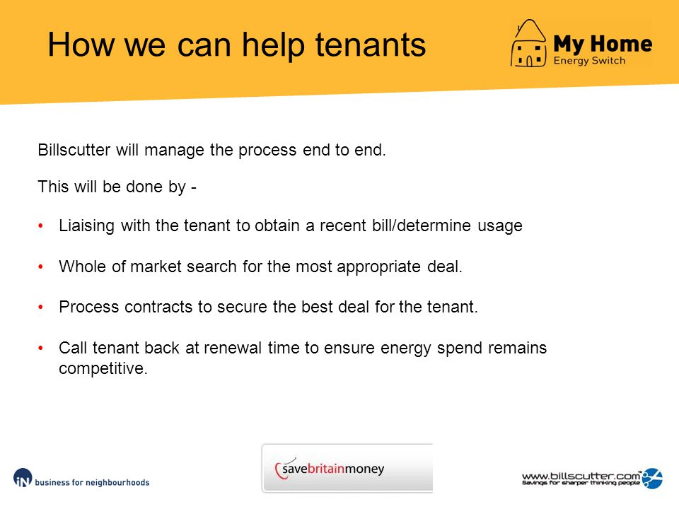 How we can help tenants Billscutter will manage the process end to end.