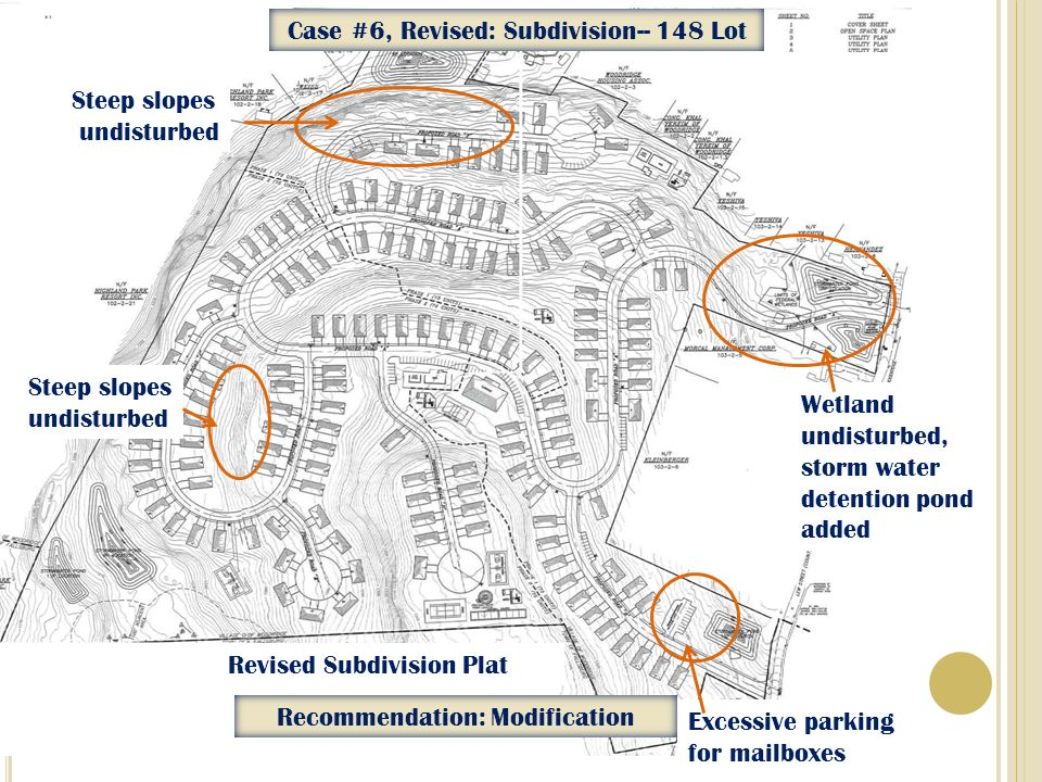 Revised Subdivision Plat Wetland undisturbed, storm water detention pond added Steep slopes undisturbed Steep slopes undisturbed Excessive parking for mailboxes Case #6, Revised: Subdivision-- 148 Lot Recommendation: Modification