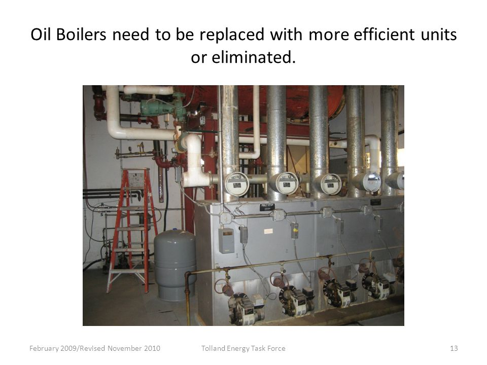 Oil Boilers need to be replaced with more efficient units or eliminated.