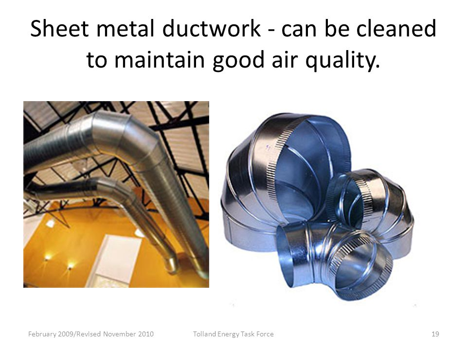 Sheet metal ductwork - can be cleaned to maintain good air quality.