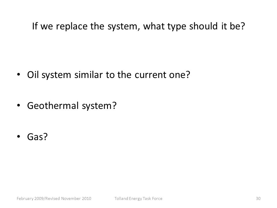 If we replace the system, what type should it be.Oil system similar to the current one.