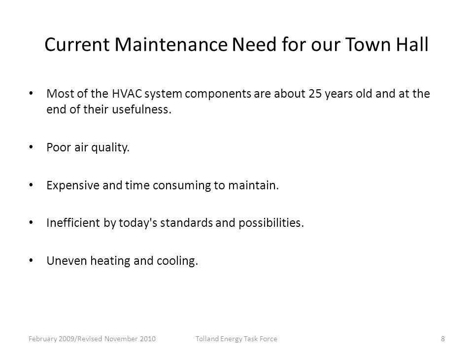 Current Maintenance Need for our Town Hall Most of the HVAC system components are about 25 years old and at the end of their usefulness.