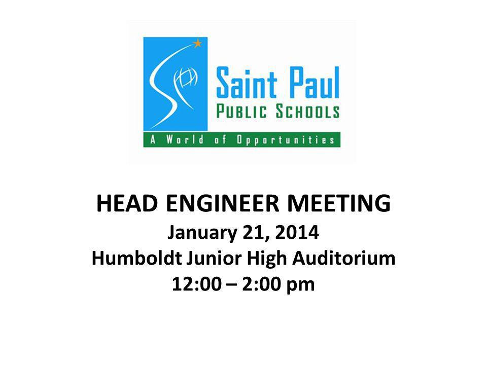HEAD ENGINEER MEETING January 21, 2014 Humboldt Junior High Auditorium 12:00 – 2:00 pm