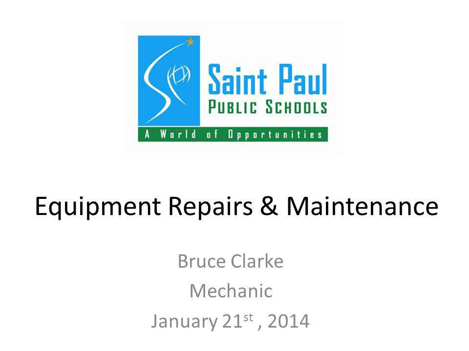 Equipment Repairs & Maintenance Bruce Clarke Mechanic January 21 st, 2014