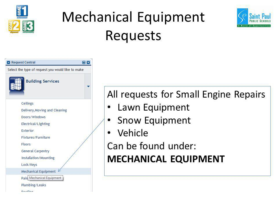 Mechanical Equipment Requests All requests for Small Engine Repairs Lawn Equipment Snow Equipment Vehicle Can be found under: MECHANICAL EQUIPMENT