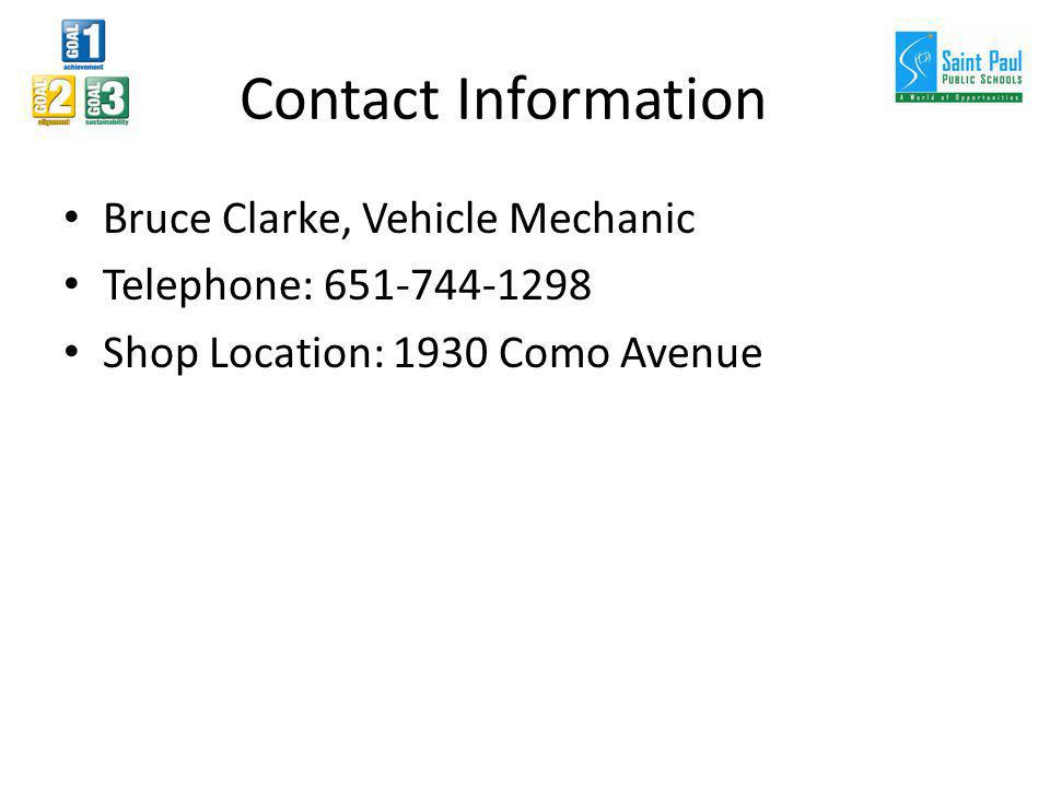 Contact Information Bruce Clarke, Vehicle Mechanic Telephone: 651-744-1298 Shop Location: 1930 Como Avenue