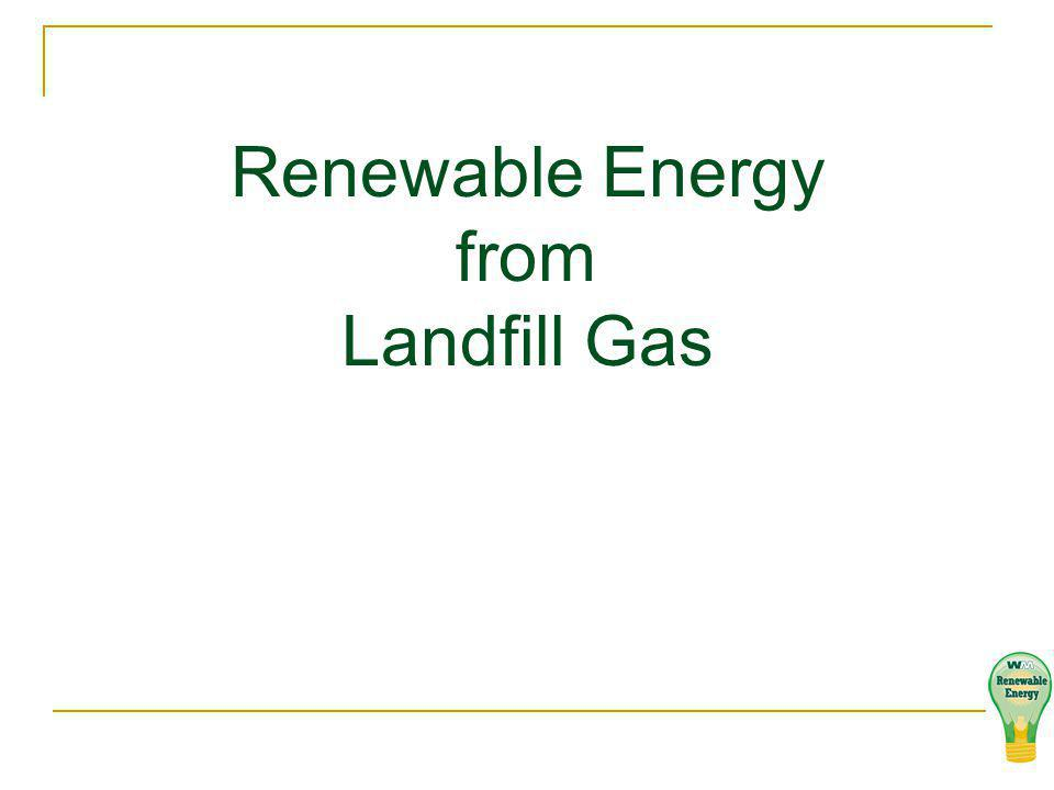 Federal Production Tax Credits Section 45 Federal tax credit of $11/mwh can be claimed by the owner of a renewable energy generation facility which uses landfill gas as fuel.