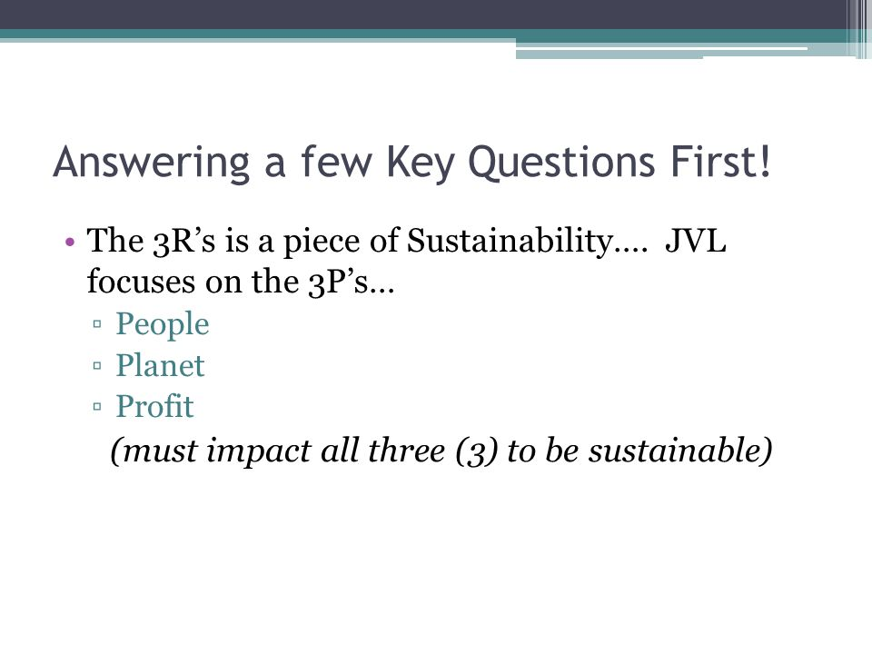 Answering a few Key Questions First. The 3Rs is a piece of Sustainability….