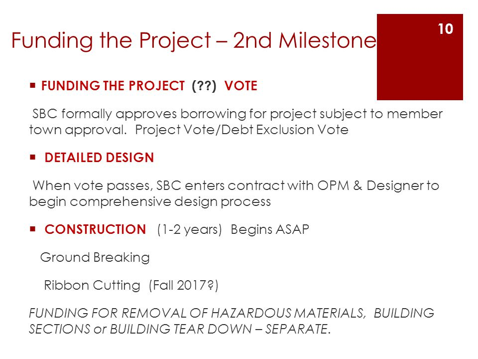Funding the Project – 2nd Milestone FUNDING THE PROJECT (??) VOTE SBC formally approves borrowing for project subject to member town approval. Project