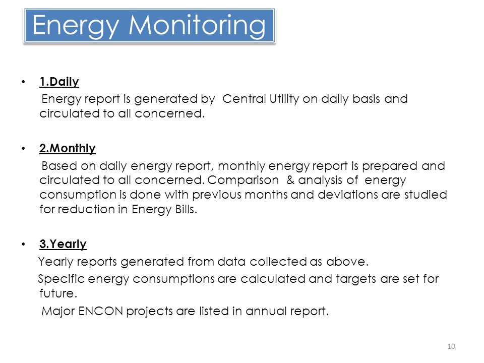 Energy Monitoring 1.Daily Energy report is generated by Central Utility on daily basis and circulated to all concerned. 2.Monthly Based on daily energ
