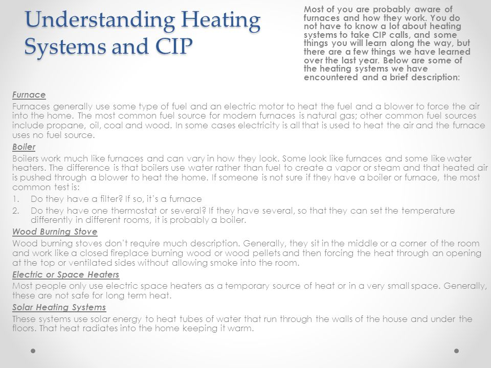 Understanding Heating Systems and CIP Most of you are probably aware of furnaces and how they work. You do not have to know a lot about heating system
