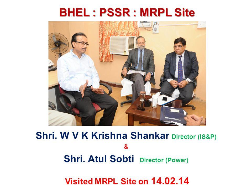 BHEL : PSSR : MRPL Site Shri. W V K Krishna Shankar Director (IS&P) & Shri. Atul Sobti Director (Power) Visited MRPL Site on 14.02.14
