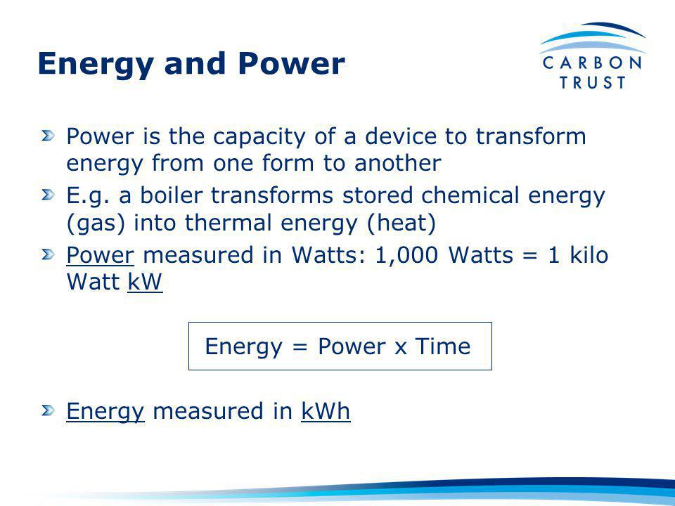 Energy and Power Power is the capacity of a device to transform energy from one form to another E.g.