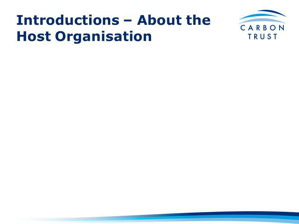 Introductions – About the Carbon Trust The Carbon Trust was set up by government as an independent company in 2008.
