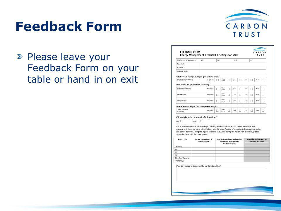Feedback Form Please leave your Feedback Form on your table or hand in on exit