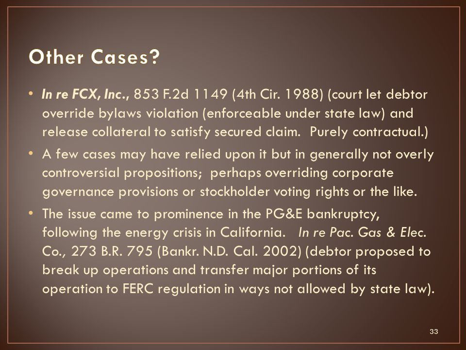 In re FCX, Inc., 853 F.2d 1149 (4th Cir. 1988) (court let debtor override bylaws violation (enforceable under state law) and release collateral to sat