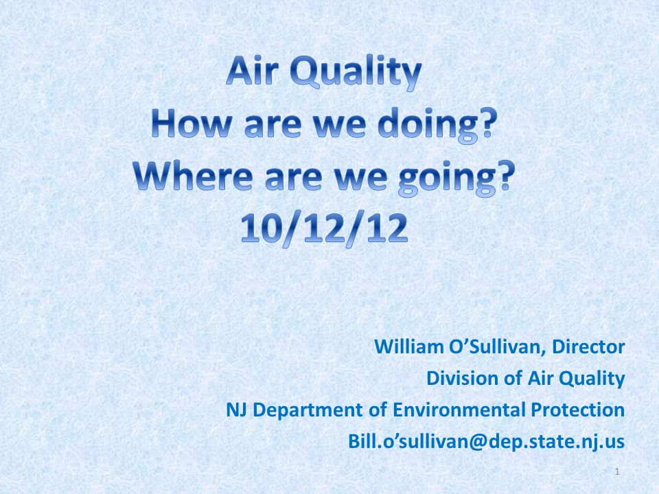 William OSullivan, Director Division of Air Quality NJ Department of Environmental Protection Bill.osullivan@dep.state.nj.us 1