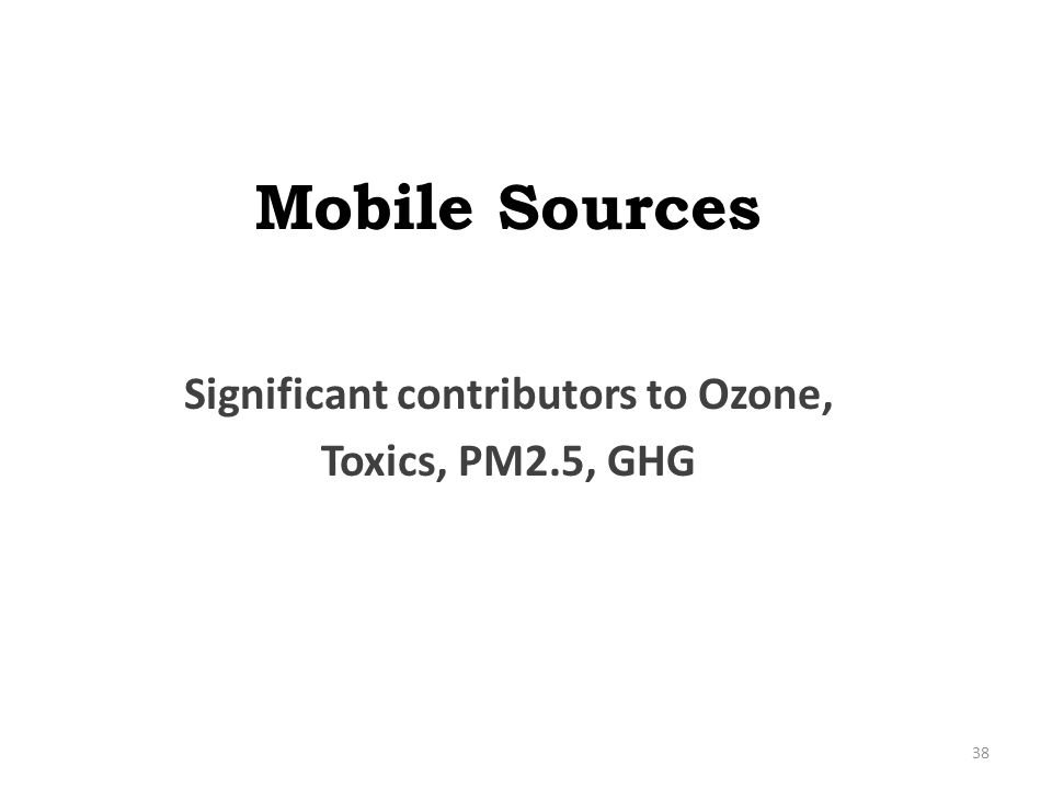 Mobile Sources Significant contributors to Ozone, Toxics, PM2.5, GHG 38