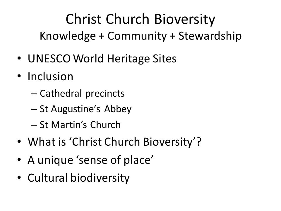 Christ Church Bioversity Knowledge + Community + Stewardship UNESCO World Heritage Sites Inclusion – Cathedral precincts – St Augustines Abbey – St Martins Church What is Christ Church Bioversity.