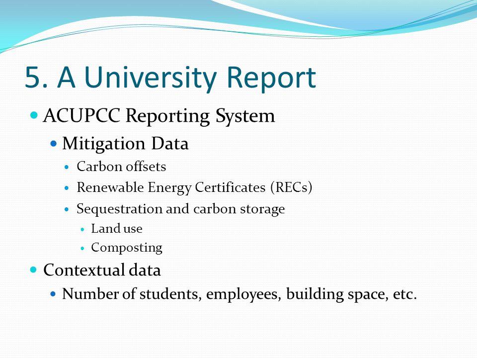 5. A University Report ACUPCC Reporting System Mitigation Data Carbon offsets Renewable Energy Certificates (RECs) Sequestration and carbon storage La