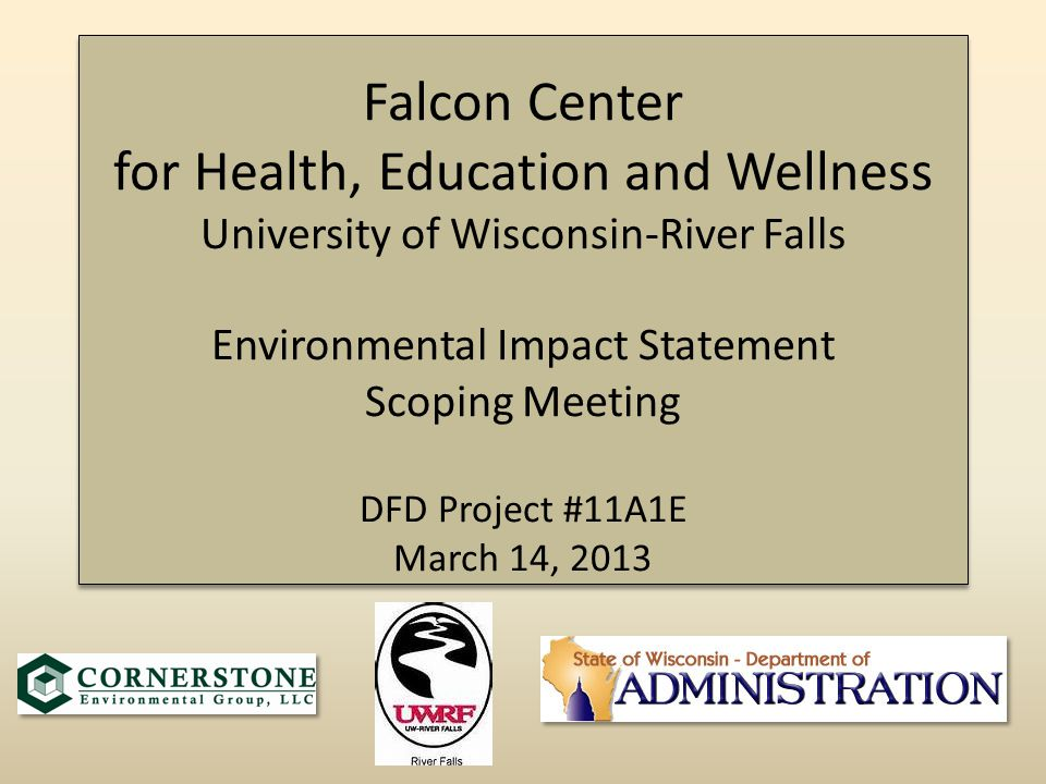 Falcon Center for Health, Education and Wellness University of Wisconsin-River Falls Environmental Impact Statement Scoping Meeting DFD Project #11A1E March 14, 2013