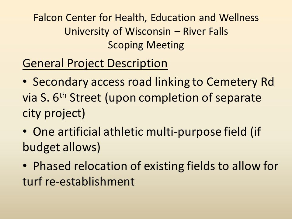 Falcon Center for Health, Education and Wellness University of Wisconsin – River Falls Scoping Meeting General Project Description Secondary access road linking to Cemetery Rd via S.