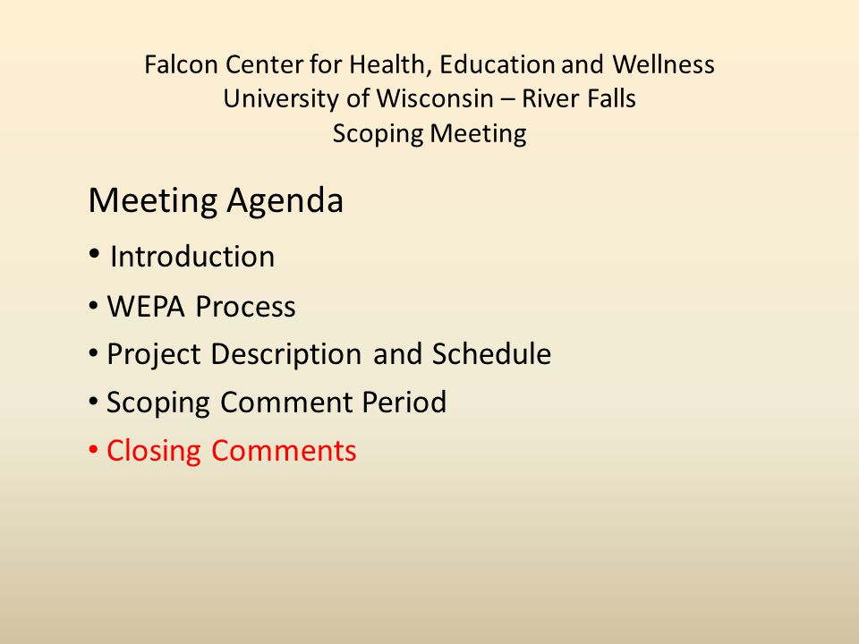 Falcon Center for Health, Education and Wellness University of Wisconsin – River Falls Scoping Meeting Meeting Agenda Introduction WEPA Process Project Description and Schedule Scoping Comment Period Closing Comments