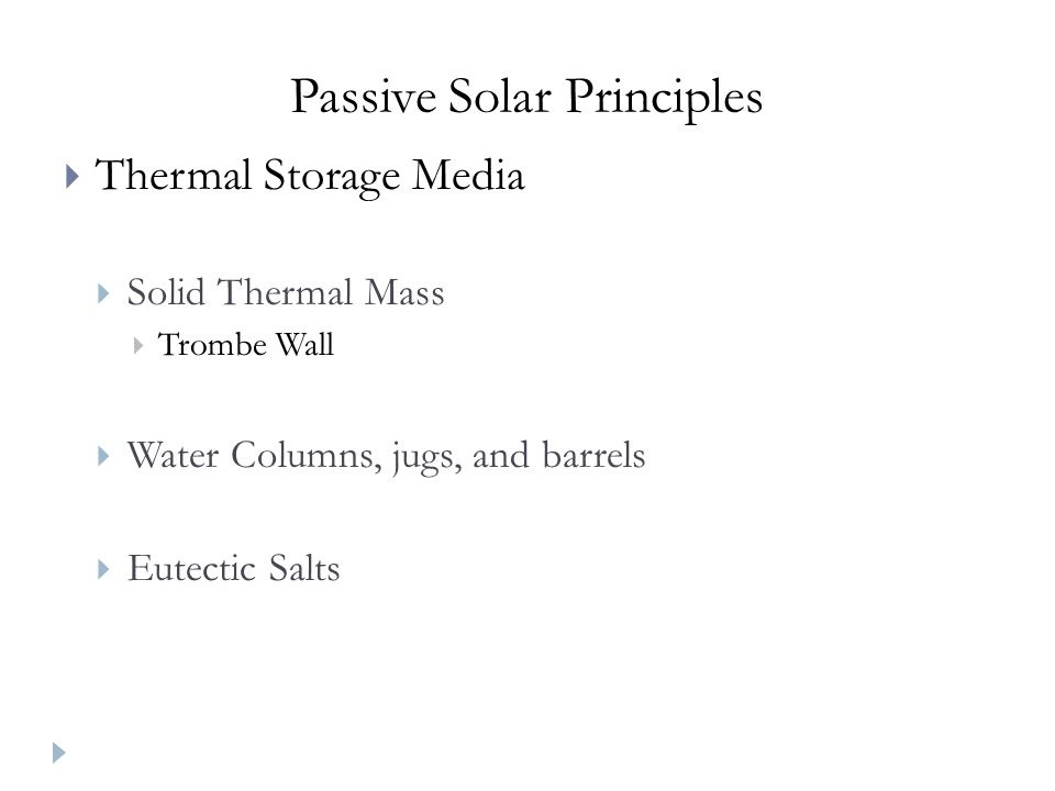 Thermal Storage Media Solid Thermal Mass Trombe Wall Water Columns, jugs, and barrels Eutectic Salts