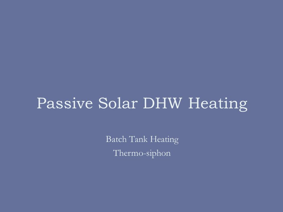 Passive Solar DHW Heating Batch Tank Heating Thermo-siphon