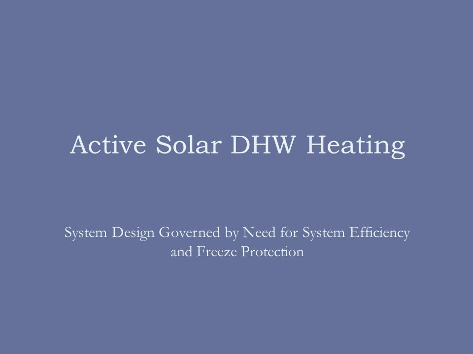 Active Solar DHW Heating System Design Governed by Need for System Efficiency and Freeze Protection