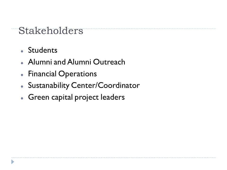 Stakeholders Students Alumni and Alumni Outreach Financial Operations Sustanability Center/Coordinator Green capital project leaders