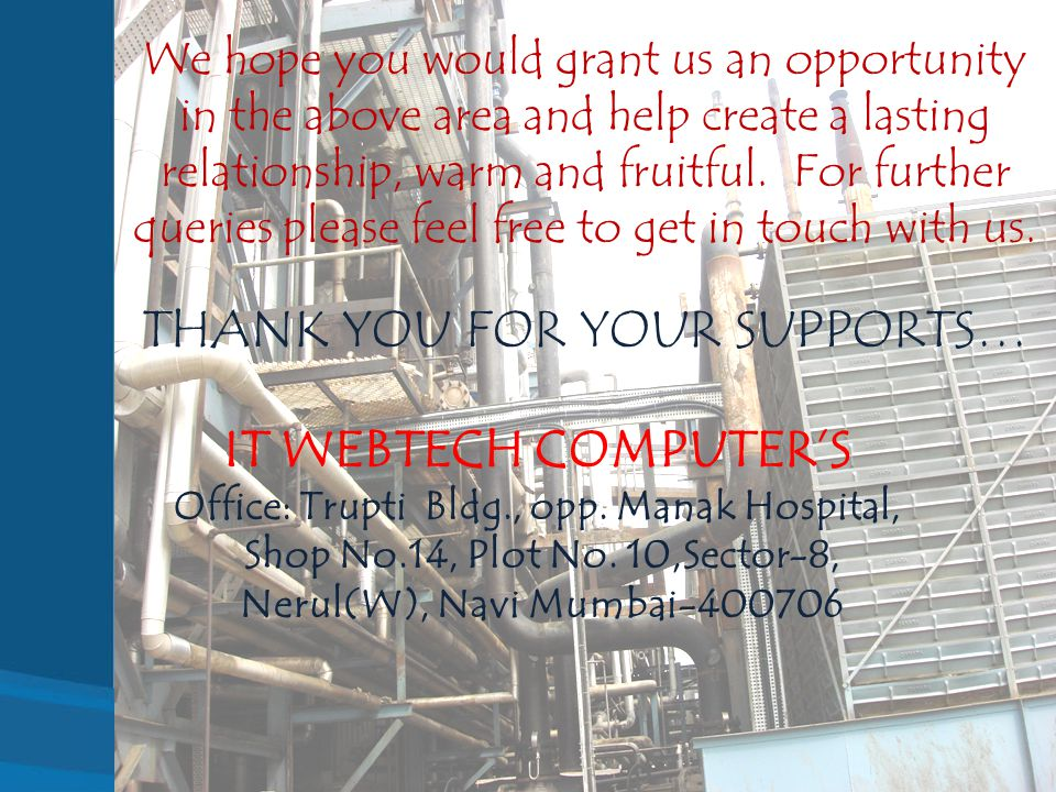 We hope you would grant us an opportunity in the above area and help create a lasting relationship, warm and fruitful.