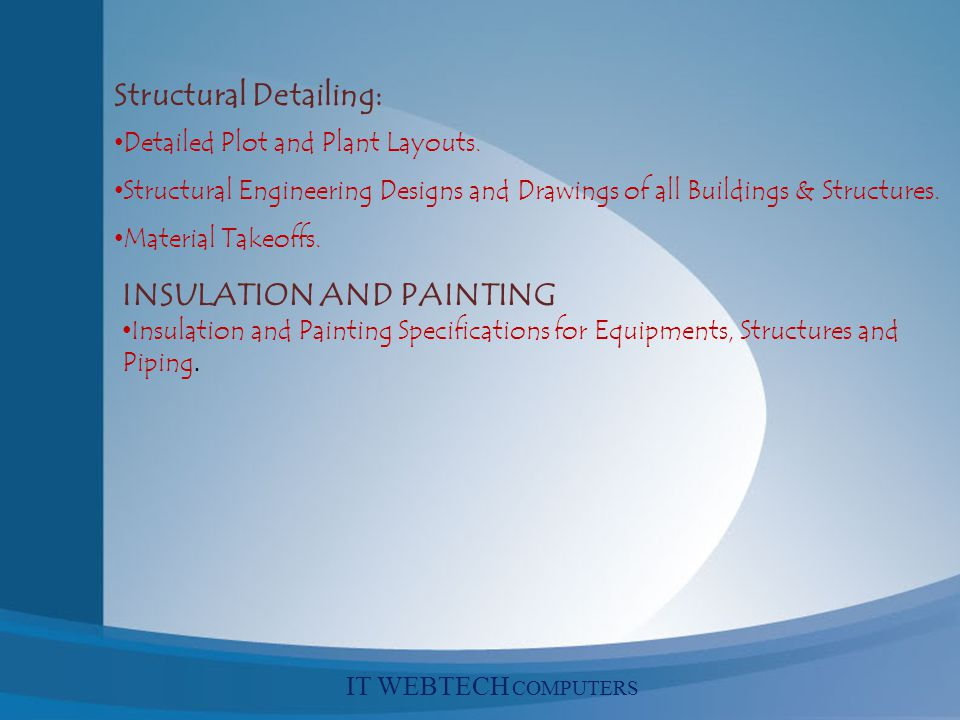 Structural Detailing: Detailed Plot and Plant Layouts. Structural Engineering Designs and Drawings of all Buildings & Structures. Material Takeoffs. I
