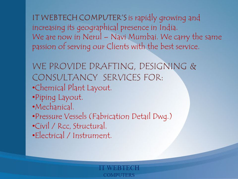 IT WEBTECH COMPUTERS is rapidly growing and increasing its geographical presence in India. We are now in Nerul – Navi Mumbai. We carry the same passio
