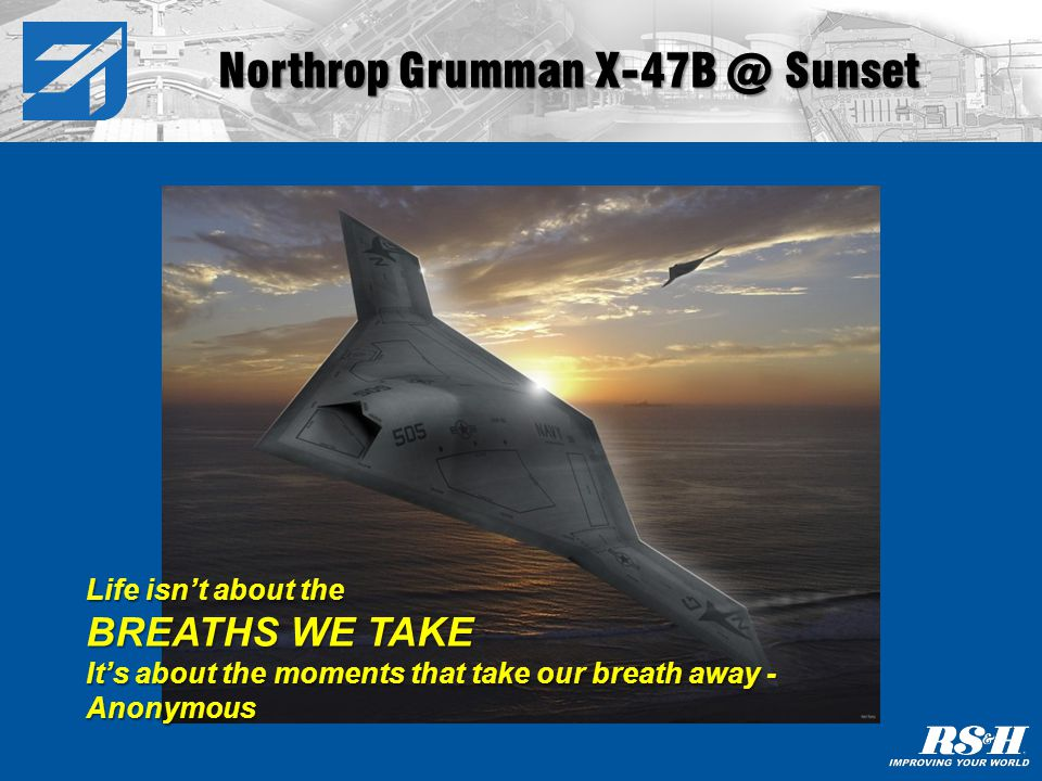 Northrop Grumman X-47B @ Sunset Life isnt about the BREATHS WE TAKE Its about the moments that take our breath away - Anonymous