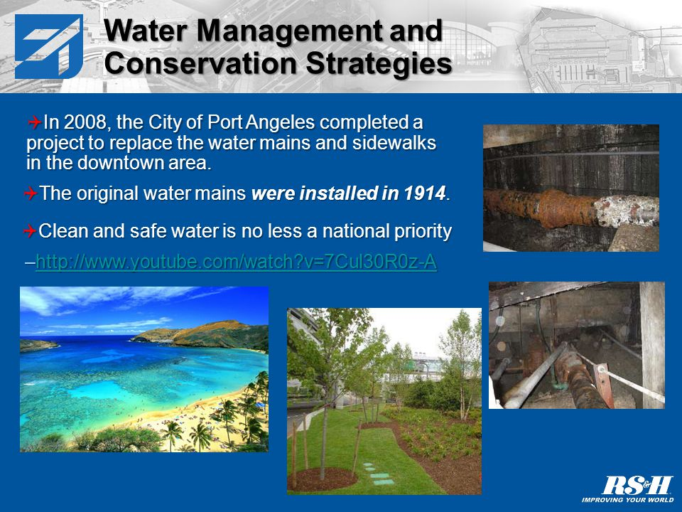 Water Management and Conservation Strategies In 2008, the City of Port Angeles completed a project to replace the water mains and sidewalks in the downtown area.