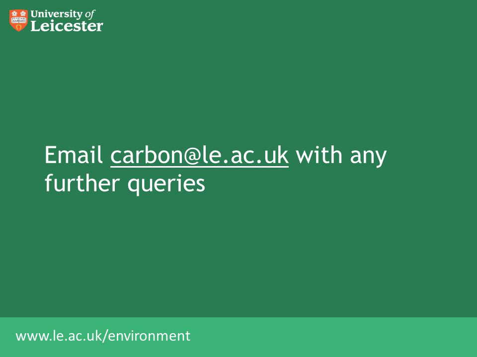 www.le.ac.uk/environment Email carbon@le.ac.uk with any further queriescarbon@le.ac.uk