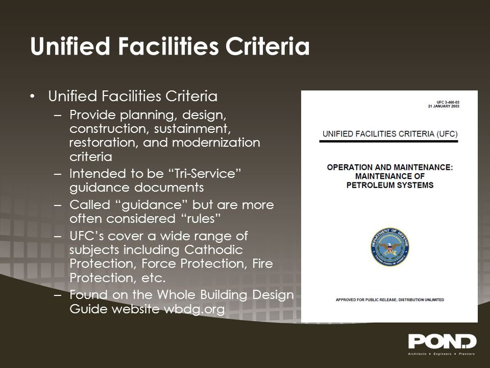 Unified Facilities Criteria – Provide planning, design, construction, sustainment, restoration, and modernization criteria – Intended to be Tri-Servic