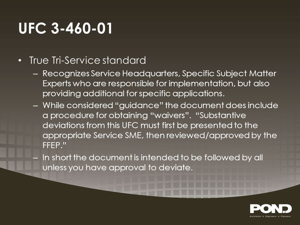 UFC 3-460-01 True Tri-Service standard – Recognizes Service Headquarters, Specific Subject Matter Experts who are responsible for implementation, but