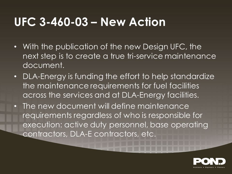 UFC 3-460-03 – New Action With the publication of the new Design UFC, the next step is to create a true tri-service maintenance document. DLA-Energy i