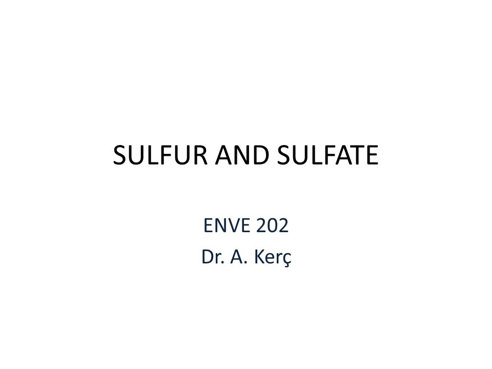 SULFUR AND SULFATE ENVE 202 Dr. A. Kerç