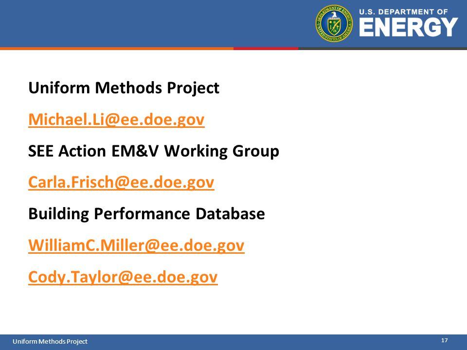 17 Uniform Methods Project Michael.Li@ee.doe.gov SEE Action EM&V Working Group Carla.Frisch@ee.doe.gov Building Performance Database WilliamC.Miller@e