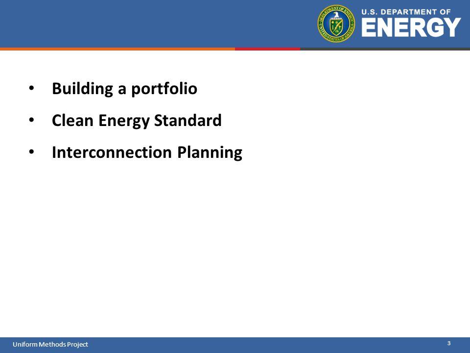 3 Uniform Methods Project Building a portfolio Clean Energy Standard Interconnection Planning