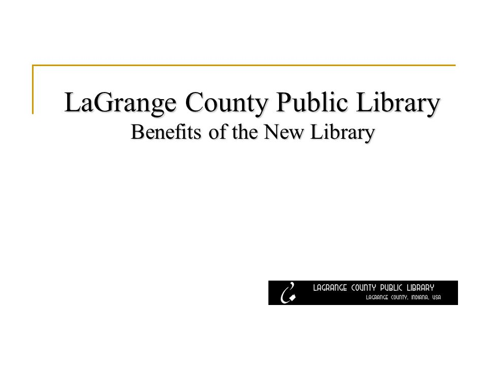 LaGrange County Public Library Benefits of the New Library
