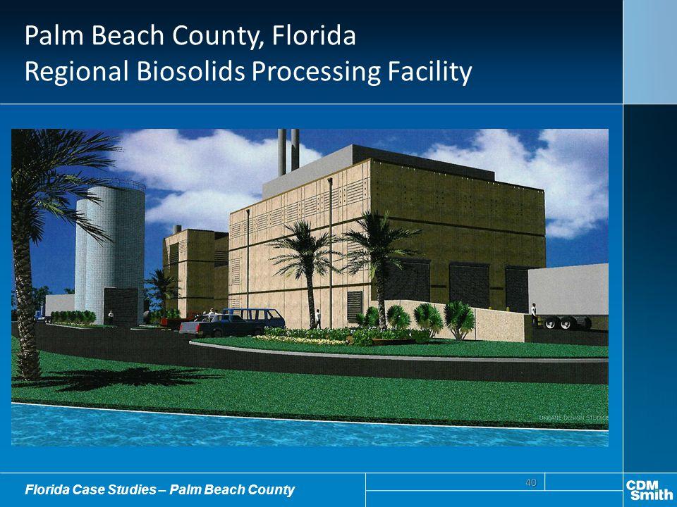 Palm Beach County, Florida Regional Biosolids Processing Facility 40 Florida Case Studies – Palm Beach County
