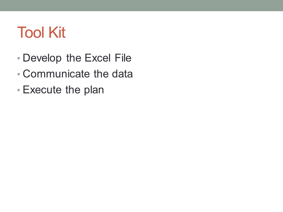 Tool Kit Develop the Excel File Communicate the data Execute the plan