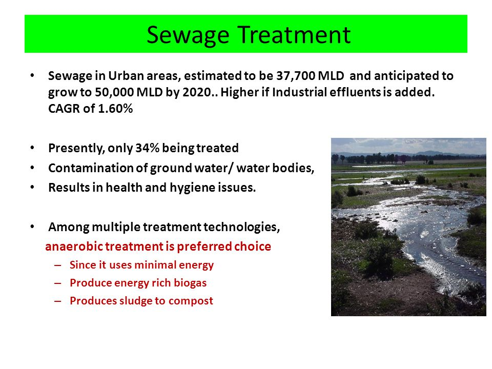 Sewage Treatment Sewage in Urban areas, estimated to be 37,700 MLD and anticipated to grow to 50,000 MLD by 2020..